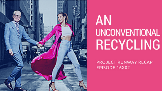 Project Runway Season 16 Episode 2 Recap - An Unconventional Recycling (16x02) -- ThatNewMommy