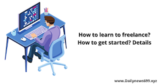 How to learn freelancing? How to get started? Details