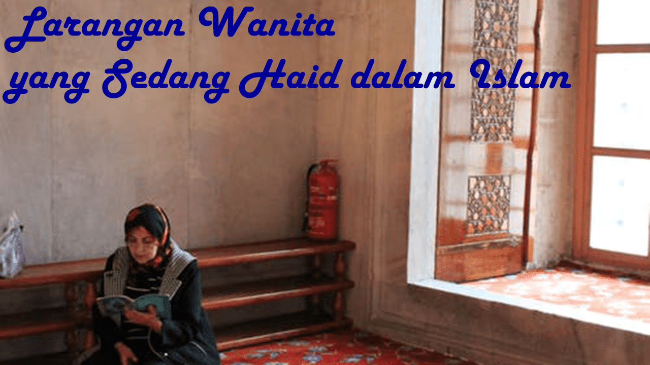 10 Larangan Bagi Wanita yang Sedang Haid Menurut Islam