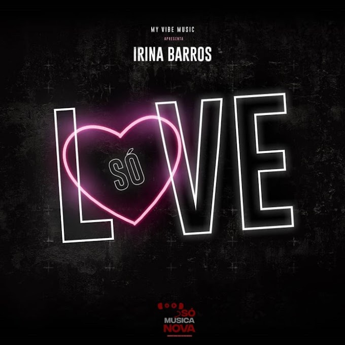 IRINA BARROS – SÓ LOVE (DOWNLOAD MP3)