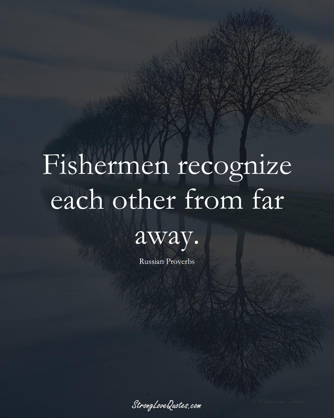 Fishermen recognize each other from far away. (Russian Sayings);  #AsianSayings
