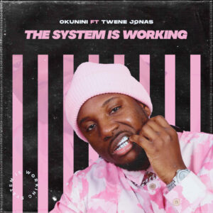Mp3 + Mp4: Okunini Ft Twene Jonas – The System Is Working