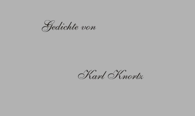 Gedichte Und Zitate Für Alle Gedichte Von Karl Knortz