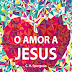 Download: O Amor a Jesus - C. H. Spurgeon