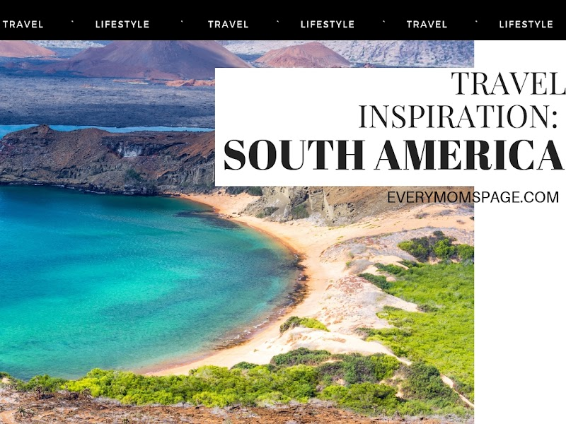 Travel Inspiration: South America
