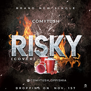 MUSIC: Comytush - Risky (Cover)  Mp3 Free Download