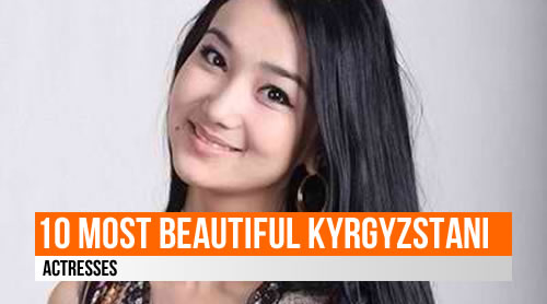 LIST: 10 Most Beautiful Kyrgyzstani Actresses