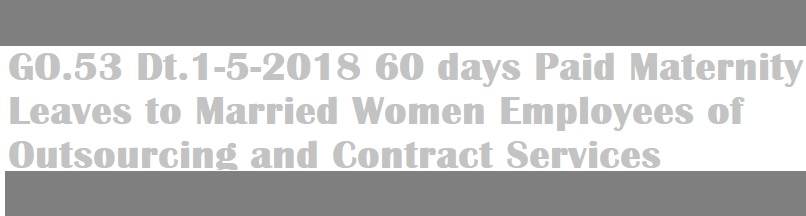 GO.53 Dt.1-5-2018 60 days Paid Maternity Leaves to Married Women Employees of Outsourcing and Contract Services