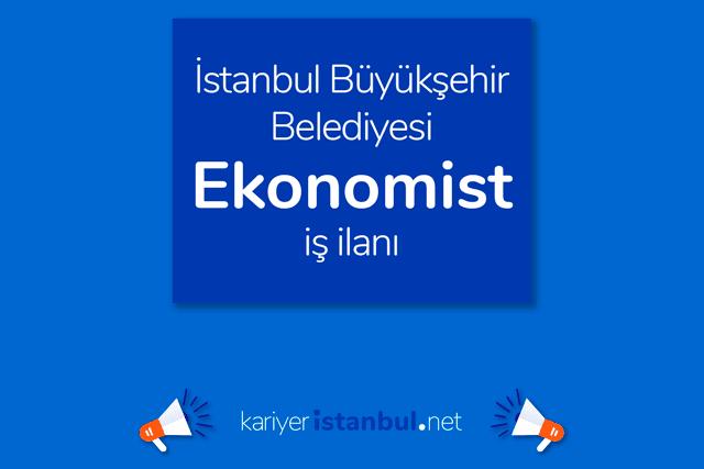 İstanbul Büyükşehir Belediyesi, ekonomist pozisyonu için iş ilanı yayınladı. Detaylar kariyeristanbul.net'te!