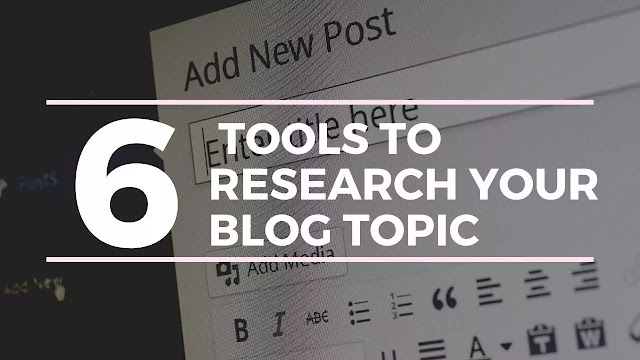 6 Tools To Research Your Blog Topic