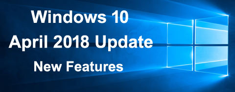 Windows 10 April 2018 Update : New Features