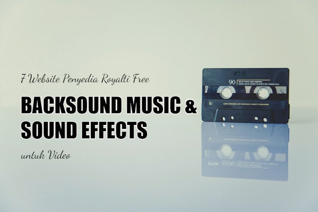Website Penyedia Royalti Free Backsound Musik dan Sound Effect untuk Video