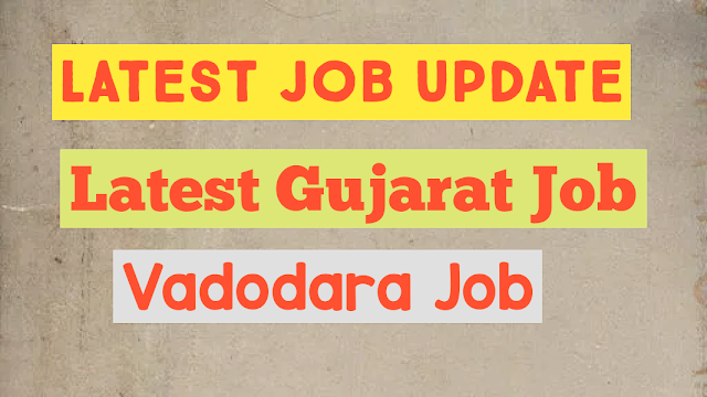 Latest Gujarat Job, Gujarat Job, Latest Vadodara Job, Gujarat Bharti 2021, Latest Job Update
