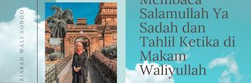 Membaca Salamullah Ya Sadah dan Tahlil Ketika di Makam Waliyullah