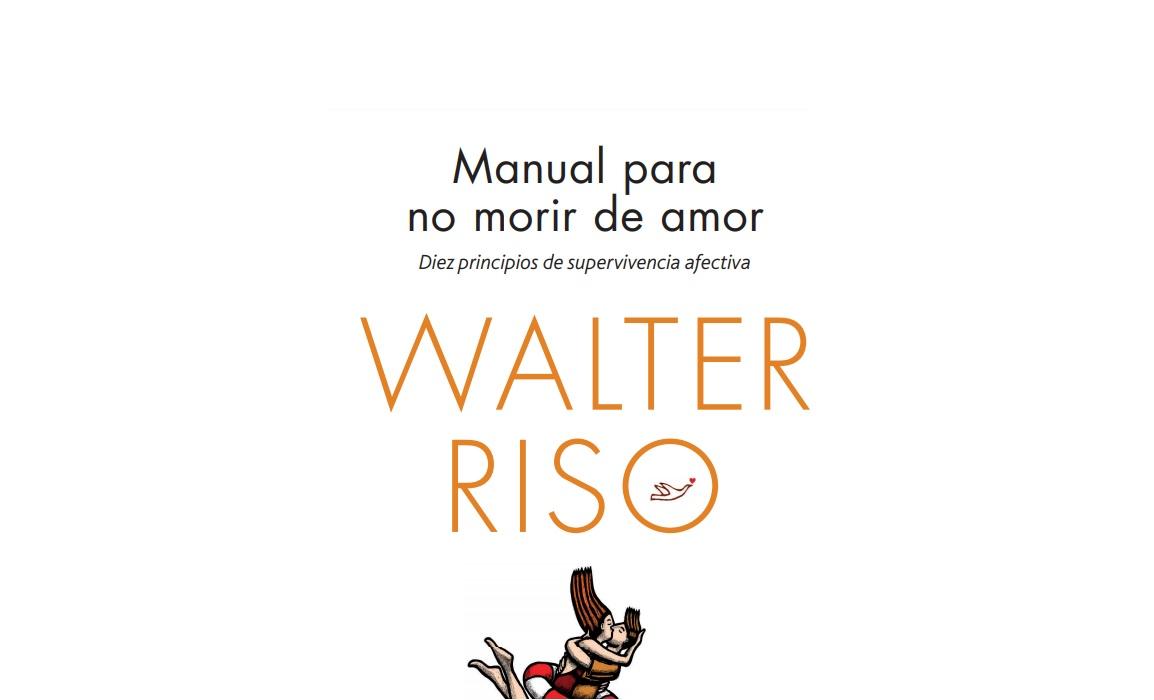 Manual para no morir de amor: Diez principios de supervivencia afectiva de Walter Riso