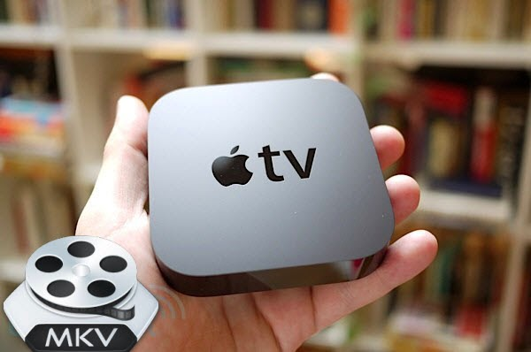 Stream and Play MKV video on Apple TV 1/2/3