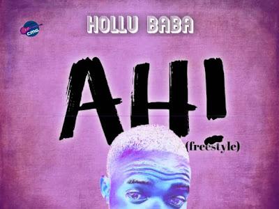 DOWNLOAD MUSIC: Hollu Baba - Ahi (Freestyle)