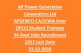 Andhra Pradesh Power Generation Corporation Ltd APGENCO CA/ICWA-Inter (IPCC) Student Trainees 34 Govt Jobs Recruitment 2017 Last Date 31-12-2016