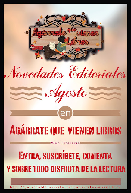 http://yerathel41.wixsite.com/agarratevienenlibros/single-post/2016/08/20/Novedades-Editoriales-Agosto