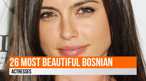 LIST: 26 Most Beautiful Bosnian Actresses