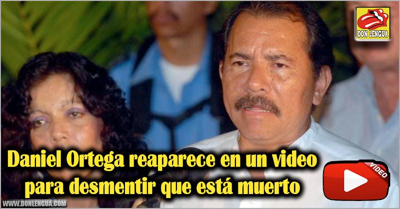 Daniel Ortega reaparece en un video para desmentir que está muerto