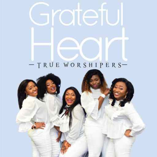 Audio: True Worshipers – Grateful Heart