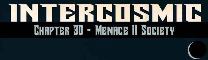 Intercosmic - Chapter 30 - Menace II Society