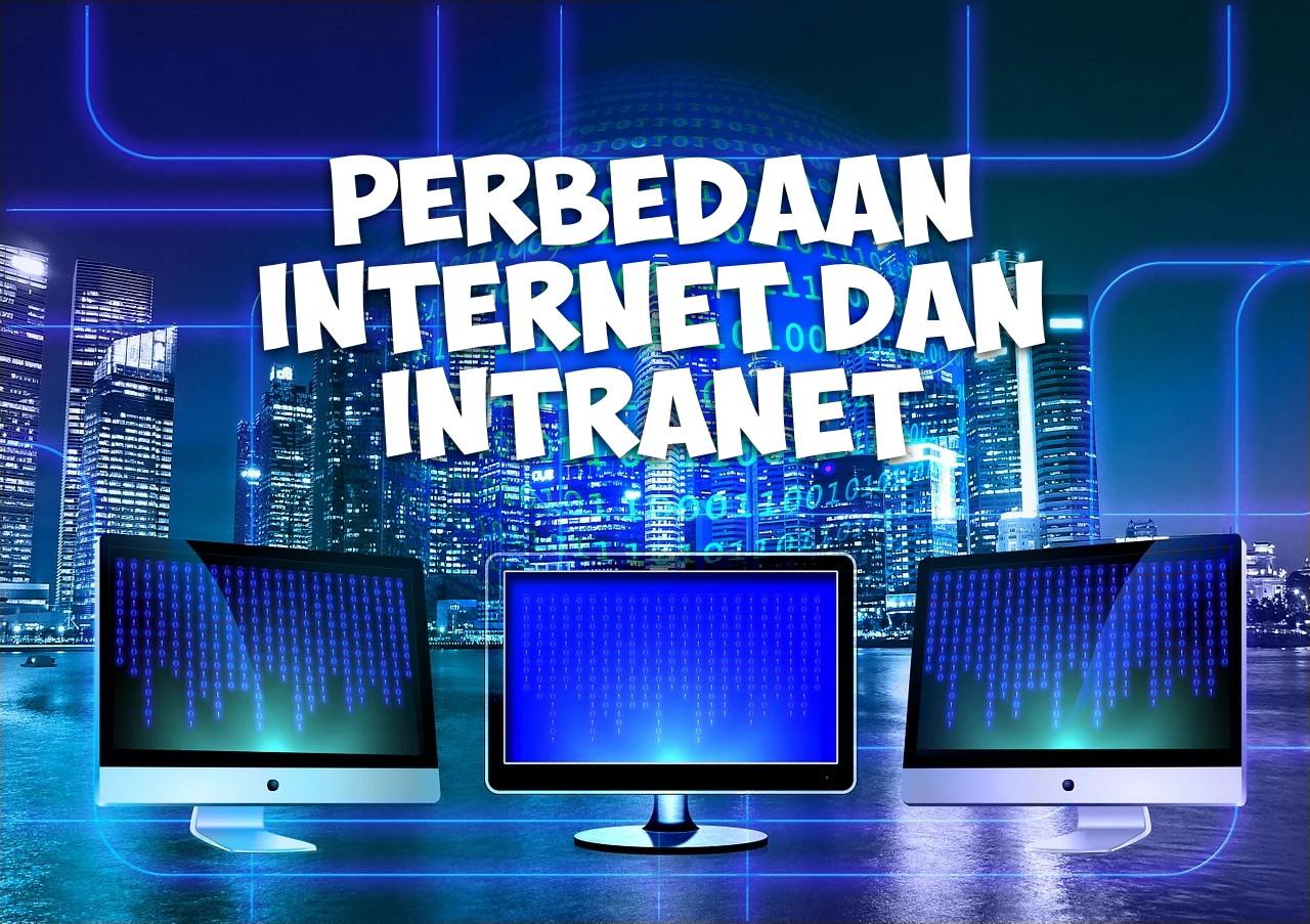 Perbedaan Internet dan Intranet Beserta Contohnya
