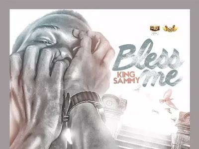 Download Music Mp3:- King Sammy – Bless Me
