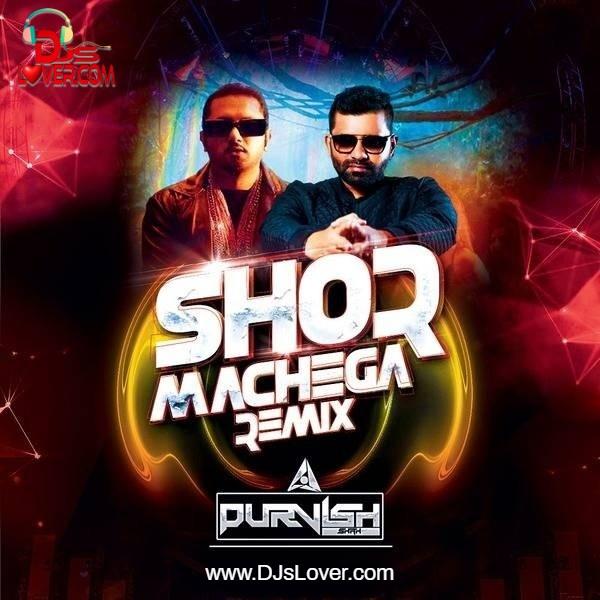 Shor machega Yo Yo Honey Singh DJ Purvish remix Hindi song