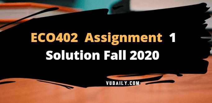 ECO402 Assignment No 1 Solution Fall 2020