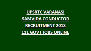 UPSRTC VARANASI SAMVIDA CONDUCTOR RECRUITMENT 2018 111 GOVT JOBS ONLINE