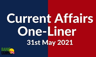 Current Affairs One-Liner: 31st May 2021