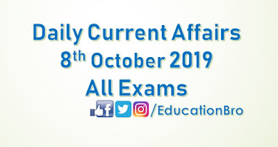 Daily Current Affairs 8th October 2019 For All Government Examinations