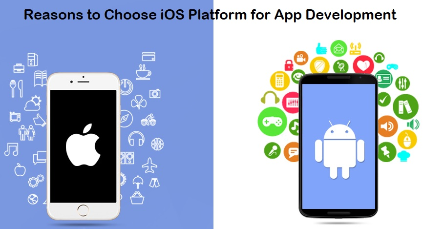 Reasons to Choose iOS Platform for App Development