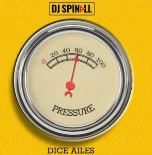 [MUSIC] DJ Spinall – Pressure ft. Dice Ailes