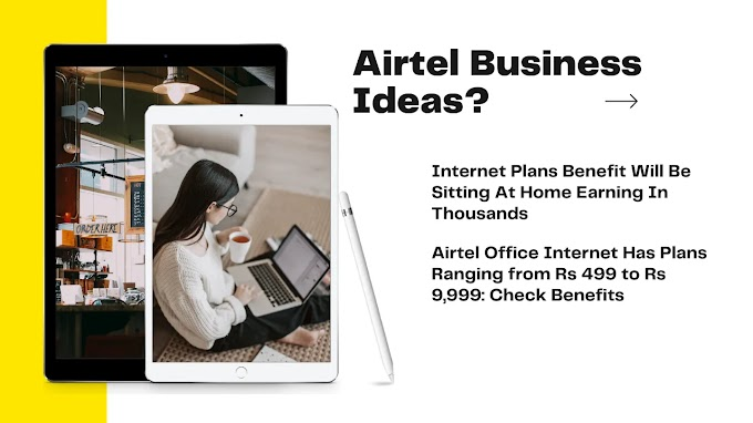 Airtel Business Ideas? Internet Plans Benefit Will Be Sitting At Home Earning In Thousands