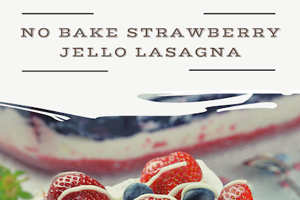 No Bake Strawberry Jello Lasagna