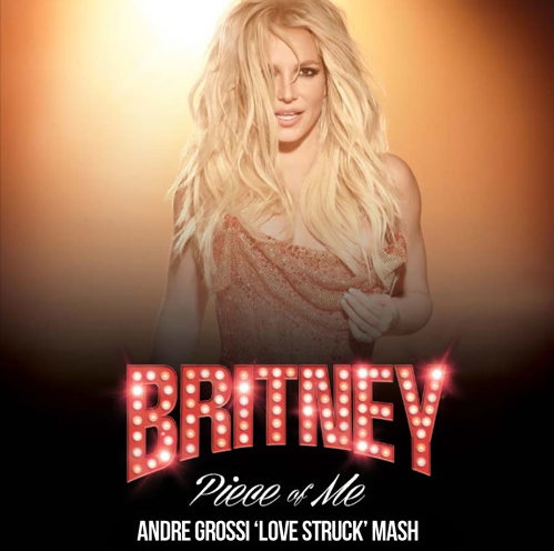 Britney Spears - Piece Of Me (Andre Grossi 'Love Struck' Remix)