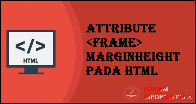 Tagging <frame> Marginheight Attribute Pada Bahasa Pemrograman HTML - JOKAM INFORMATIKA