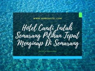 Hotel Candi Indah Semarang Pilihan Tepat Menginap Di Semarang