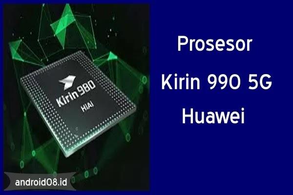 Janjikan Kecepatan Dahsyat, Inilah Kelebihan Prosesor Kirin 990 (5G) Milik Huawei