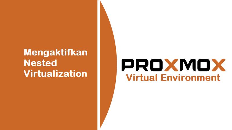Mengaktifkan Nested Virtualization pada Proxmox VE 6
