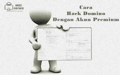 Cara Hack Domino99 Dengan Akun Premium