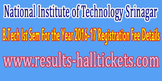 National Institute of Technology Srinagar B.Tech Ist Sem For the Year 2016-17 Registration Fee Details