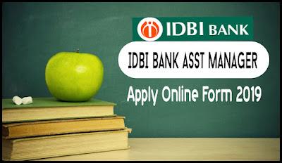 IDBI Bank Asst Manager Online Form 2019  Apply Online for 600 Asst Manager Posts