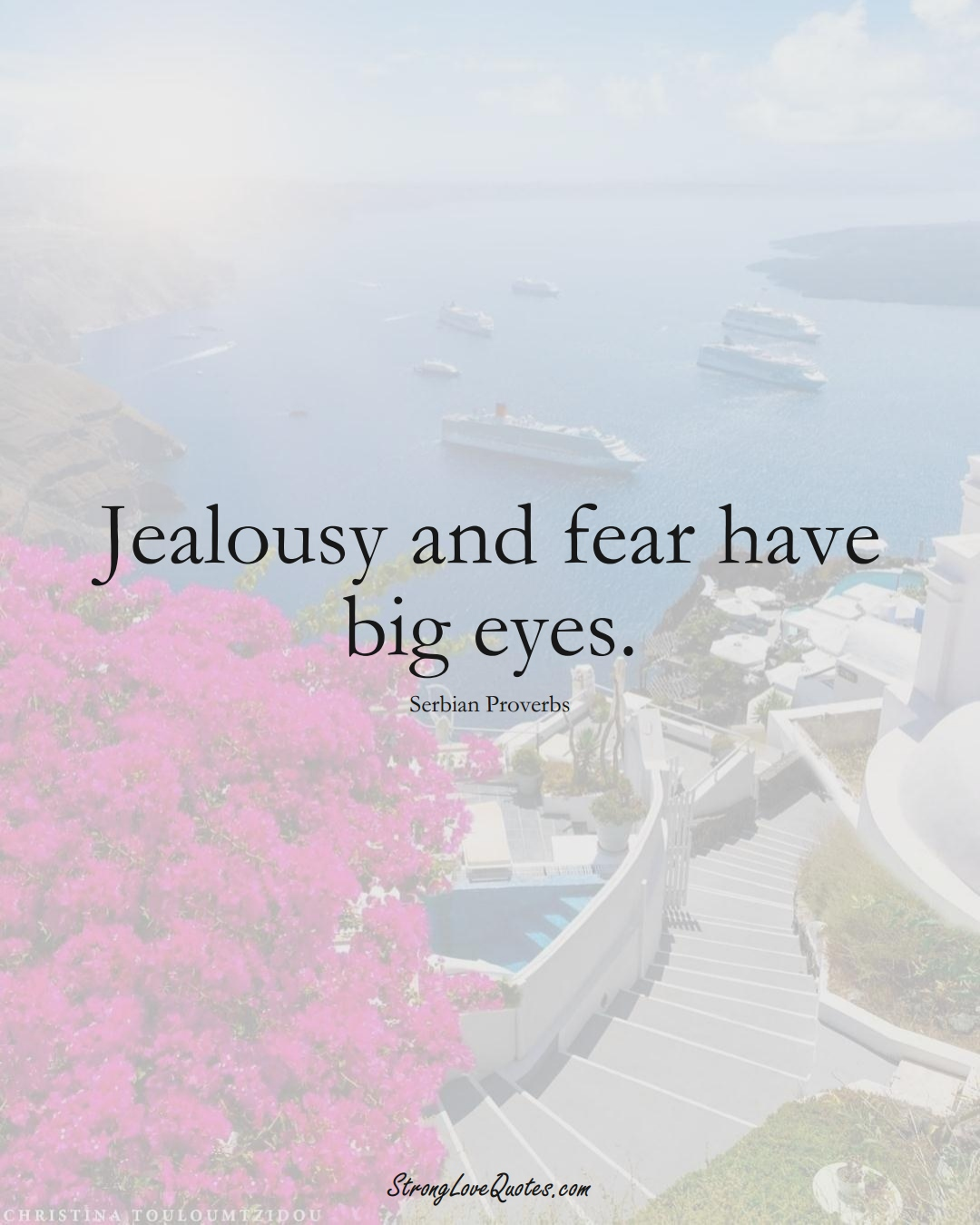 Jealousy and fear have big eyes. (Serbian Sayings);  #EuropeanSayings