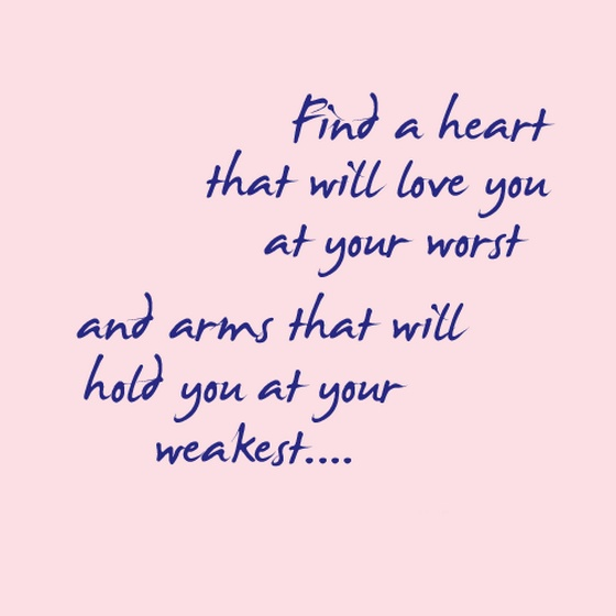 Love Quotes You Will Find: Find A Heart That Will Love You At Your Worst And Arms