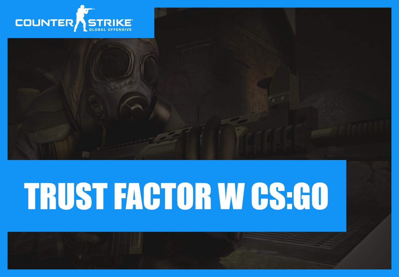 trust factor cs go co to jest trust factor jak zwiekszyc trust factor