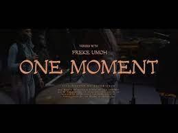 LYRICS: Freke Umoh - One Moment